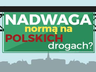 Nadwaga to norma na polskich drogach?